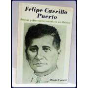 FELIPE CARRILLO PUERTO, PRIMER GOBERNANTE SOCIALISTA EN MEXICO