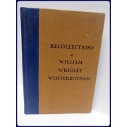 RECOLLECTIONS OF WILLIAM WRIGLEY WINTERBOTHAM