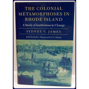 THE COLONIAL METAMORPHOSES IN RHODE ISLAND. A Study of Institutions in Change