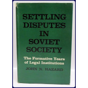 SETTLING DISPUTES IN SOVIET SOCIETY. THE FORMATIVE YEARS OF LEGAL INSTITUTIONS.