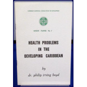 HEALTH PROBLEMS IN THE DEVELOPING CARIBBEAN (Caribbean Ecumenical Consultation for Development Study Paper No. 7)