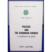 POLITICS AND THE CARIBBEAN CHURCH. A CONFESSION OF GUILT. (Caribbean Ecumenical Consultation for Development Study Paper No. 2)
