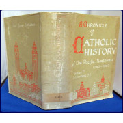 A CHRONICLE OF THE CATHOLIC HISTORY OF THE PACIFIC NORTHWEST 1743-1960