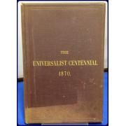 PROCEEDINGS AT THE UNIVERSALIST CENTENNIAL HELD IN GLOUCESTER, MASS., SEPTEMBER 20TH, 21ST, & 22ND, 1870