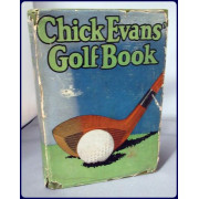 CHICK EVANS' GOLF BOOK. The Story of the Sporting Battles of the Greatest of all Amateur Golfers