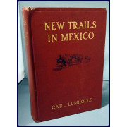 NEW TRAILS IN MEXICO. An Account of One Year's Exploration in North-Western Sonora, Mexico and South Western Arizona 1909-1910