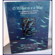 O HOMEN E O MAR. Os Acoianos e as Pescas. 500 Anos de Memoria. / The Azoreans and Fishing.  500 years Remembered.