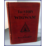 THE STORY OF A WIGWAM. Parts 1 and 2