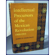 INTELLECTUAL PRECURSORS OF THE MEXICAN REVOLUTION 1900-1913 (Latin American Monographs, No. 14)