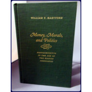 MONEY, MORALS, AND POLITICS. MASSACHUSETTS IN THE AGE OF THE BOSTON ASSOCIATES
