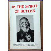 IN THE SPIRIT OF BUTLER. Trade Unionism In Free Grenada