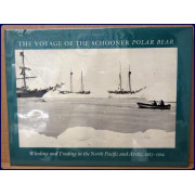 THE VOYAGE OF THE SCHOONER POLAR BEAR. WHALING AND TRADING IN THE NORTH PACIFIC AND ARCTIC. 1913-1914