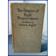 THE DANGERS OF HALF-PREPAREDNESS. A Plea for A Declaration of American Policy