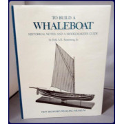 TO BUILD A WHALEBOAT. HISTORICAL NOTES AND A MODELMAKERS GUIDE.