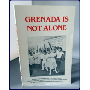 GRENADA IS NOT ALONE.  Speeches by the People's Revolutionary Government at the First International Conference in Solidarity with Grenada, November 1981