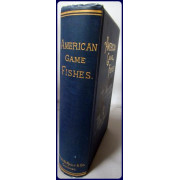 AMERICAN GAME FISHES. THEIR HABITS, HABITAT, AND PECULIARITIES; HOW, WHEN, AND WHERE TO ANGLE FOR THEM