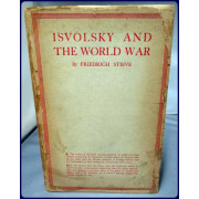 ISVOLSKY AND THE WORLD WAR. BASED ON THE DOCUMENTS RECENTLY PUBLISHED BY THE GERMAN FOREIGN OFFICE