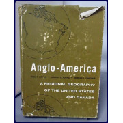 ANGLO-AMERICA. A REGIONAL GEOGRAPHY OF THE UNITED STATES AND CANADA.