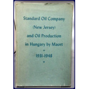 STANDARD OIL COMPANY (NEW JERSEY) AND OIL PRODUCTION IN HUNGARY BY MAORT 1931-1948