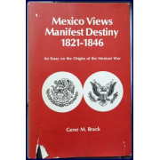 MEXICO VIEWS MANIFEST DESTINY 1821-1846. An Essay on the Origins of the Mexican War