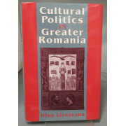 CULTURAL POLITICS IN GREATER ROMANIA. Regionalism, Nation Building, and Ethnic Struggle, 1918-1930