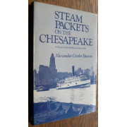 STEAM PACKETS ON THE CHESAPEAKE. A History of the Old Bay LIne Since 1840.