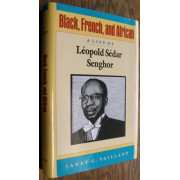 BLACK, FRENCH, AND AFRICAN. A LIFE OF LEOPOLD SEDAR SENGHOR.